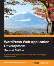 WordPress Web Application Development - Second Edition ebook by Rakhitha Nimesh Ratnayake