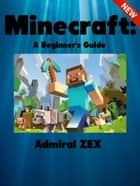Minecraft: A Beginner's Guide ebook by