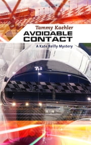 Avoidable Contact - A Kate Reilly Mystery ebook by Tammy Kaehler