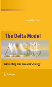 The Delta Model - Reinventing Your Business Strategy ebook by Arnoldo C. Hax