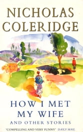 How I Met My Wife ebook by Nicholas Coleridge