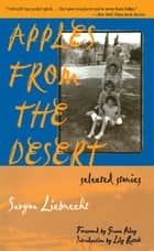 Apples from the Desert - Selected Stories ebook by Savyon Liebrecht, Grace Paley