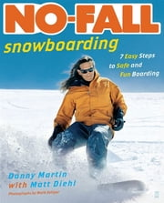 No-Fall Snowboarding - 7 Easy Steps to Safe and Fun Boarding ebook by Danny Martin,Mark Seliger