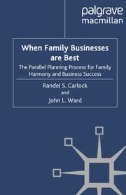 When Family Businesses are Best - The Parallel Planning Process for Family Harmony and Business Success ebook by R. Carlock,J. Ward