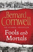 Fools and Mortals ebook by Bernard Cornwell