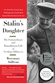 Stalin's Daughter - The Extraordinary and Tumultuous Life of Svetlana Alliluyeva ebook by Rosemary Sullivan