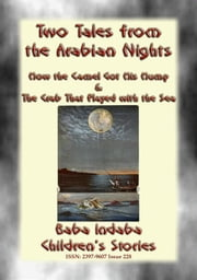 TWO CHILDREN's STORIES FROM 1001ARABIAN NIGHTS - How the Camel Got his Hump and The Crab that Played with the Sea - Baba Indaba Children's Stories - Issue 228 ebook by Anon E. Mouse
