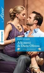 A la merci de Dario Olivero ebook by Kate Walker