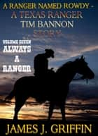 A Ranger Named Rowdy - A Texas Ranger Tim Bannon Story - Volume 7 - Always A Ranger eBook by James J. Griffin