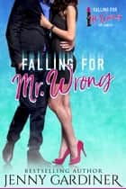 Falling for Mr. Wrong - Falling for Mr. Wrong, #1 ebook by