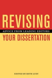 Revising Your Dissertation: Advice from Leading Editors ebook by Luey, Beth