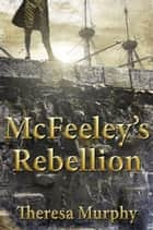 McFeeley's Rebellion ebook by Theresa Murphy