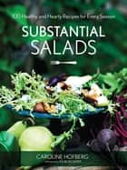 Substantial Salads - 100 Healthy and Hearty Main Courses for Every Season ebook by Caroline Hofberg