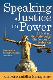Speaking Justice to Power - Ethical and Methodological Challenges for Evaluators ebook by Kim Forss,Mita Marra
