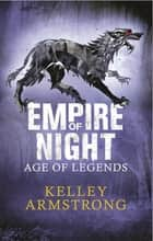 Empire of Night - Book 2 in the Age of Legends Trilogy ebook by Kelley Armstrong