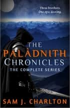 The Palâdnith Chronicles (The Complete Series) ebook by Sam J. Charlton