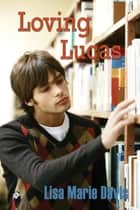 Loving Lucas ebook by Lisa Marie Davis