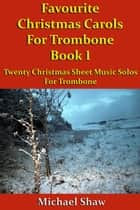 Favourite Christmas Carols For Trombone Book 1 ebook by Michael Shaw