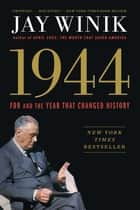1944 - FDR and the Year That Changed History ebook by Jay Winik