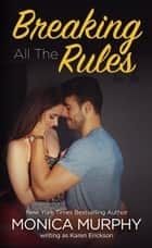 Breaking All The Rules ebook by Karen Erickson,Monica Murphy