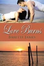 Love Burns ebook by Babette  James