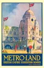 METRO-LAND - BRITISH EMPIRE EXHIBITION NUMBER ebook by Oliver Green