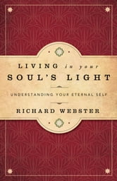 Living in Your Soul's Light - Understanding Your Eternal Self ebook by Richard Webster