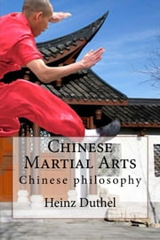 Chinese martial arts - Chinese philosophy ebook by Heinz Duthel