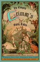 The Complete Grimm's Fairy Tales ebook by The Brothers Grimm