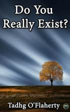 Do You Really Exist? ebook by Tadhg O'Flaherty