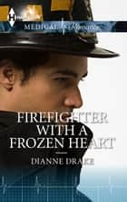Firefighter With A Frozen Heart ebook by Dianne Drake