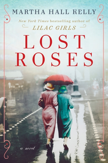 Lost Roses - A Novel ebook by Martha Hall Kelly