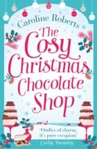 The Cosy Christmas Chocolate Shop 電子書籍 by Caroline Roberts