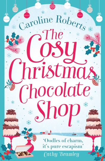 The Cosy Christmas Chocolate Shop ebook by Caroline Roberts