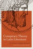 Conspiracy Theory in Latin Literature ebook by Victoria Pagán, Mark Fenster
