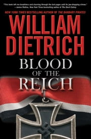 Blood of the Reich - A Novel ebook by William Dietrich