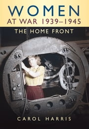 Women at War 1939-1945: The Home Front ebook by Carol Harris