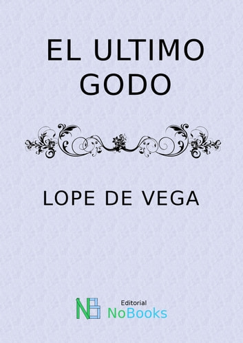 El ultimo godo ebook by Lope de Vega