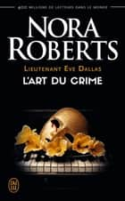 Lieutenant Eve Dallas (Tome 25) - L'art du crime ebook by Nora Roberts, Sophie Dalle