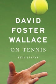 On Tennis - Five Essays ebook by David Foster Wallace
