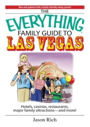 Everything Family Travel Guide To Las Vegas: Hotels, Casinos, Restaurants, Major Family Attractions - And More! ebook by Jason Rich