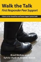 Walk the Talk - First Responder Peer Support ebook by Sylvio A. Gravel,Brad McKay