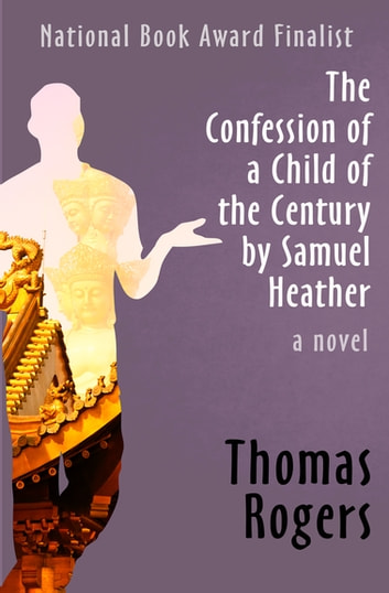 The Confession of a Child of the Century by Samuel Heather - A Novel ebook by Thomas Rogers