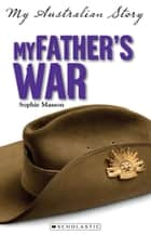 My Father's War eBook by Sophie Masson