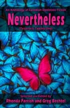 Nevertheless - (Tesseracts Twenty-One) ebook by Rhonda Parrish, Greg Bechtel