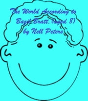 The World According to Bazil Bratt, aged 8 ebook by Nell Peters