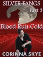 Blood Run Cold: Silverfangs #3 - BBW Werewolf Erotica, #3 ebook by Corinna Skye