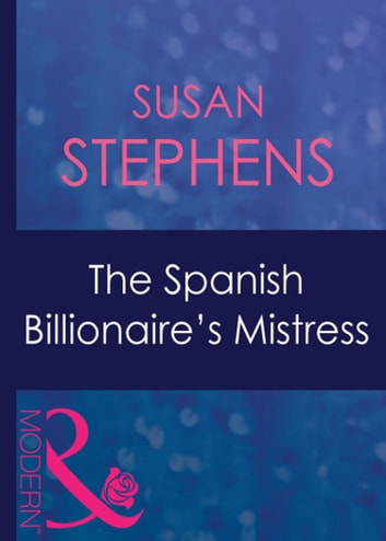 The Spanish Billionaire's Mistress (Mills & Boon Modern) (Latin Lovers, Book 24) ebook by Susan Stephens