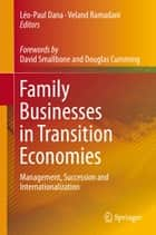 Family Businesses in Transition Economies - Management, Succession and Internationalization ebook by Veland Ramadani, Léo-Paul Dana