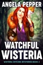 Watchful Wisteria ebook by Angela Pepper